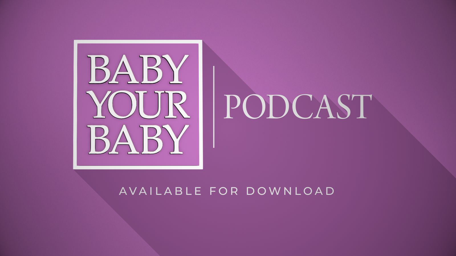 Baby Your Baby Podcast
