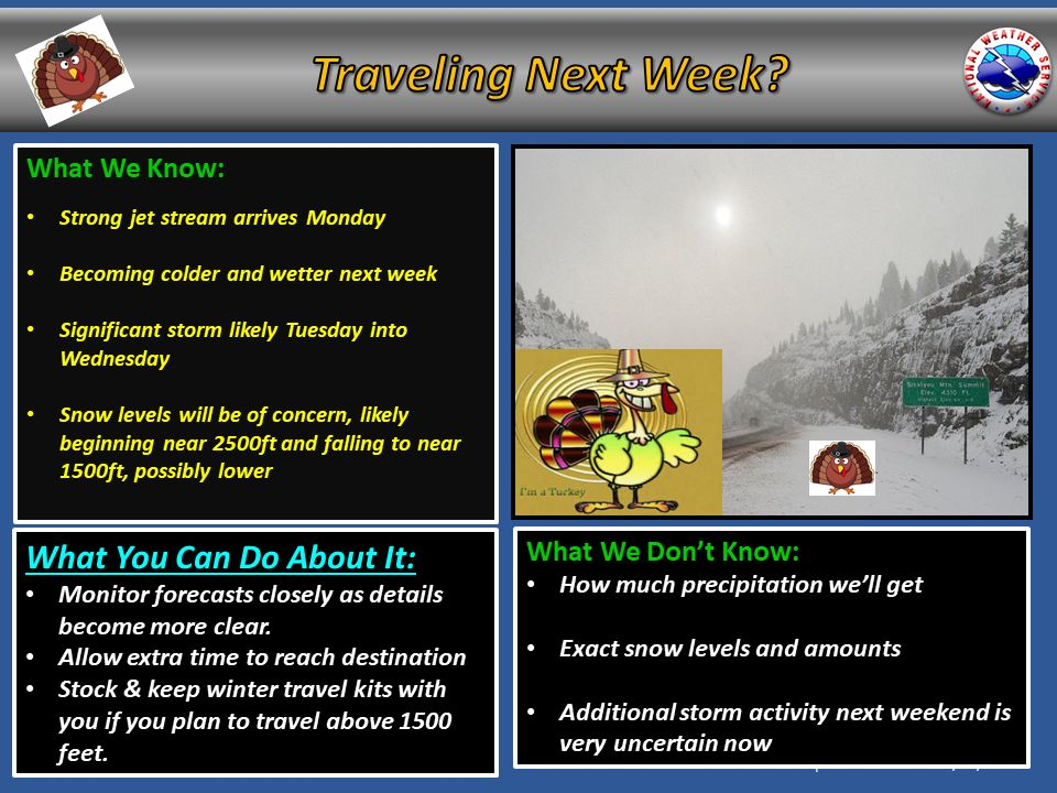 "From NWS Medford: ""If you have travel plans the week of Thanksgiving, be prepared for wintry weather, especially if you will be travelling above 1500 foot elevations. A weak frontal system is expected to brush northwestern portions of the area Sunday into Monday with rain and mountain snow. Snow levels could fall to near 3500 feet behind this storm, possibly bringing some light snow to the Crater and Diamond Lake area northward. Monday into Tuesday a strong low pressure system is expected to move into the area, but it's track is a still a bit unclear. At this point we're expecting moderate rain and snow, with snow levels falling from near 3500 feet to 2500 feet. This means I-5 from Mount Shasta to Ashland, especially on Siskiyou Summit, could be affected by accumulating snow, as well as the higher passes AND areas east of the Cascades. Currently, it is unclear when the next storm system will arrive after that, as models have fluctuated on this from anywhere between next Friday and Sunday. Prepare alternative travel plans to avoid driving in wintry conditions. Now is the time to stock your winter travel kit and be sure to put it in your vehicle if you plan to travel."""